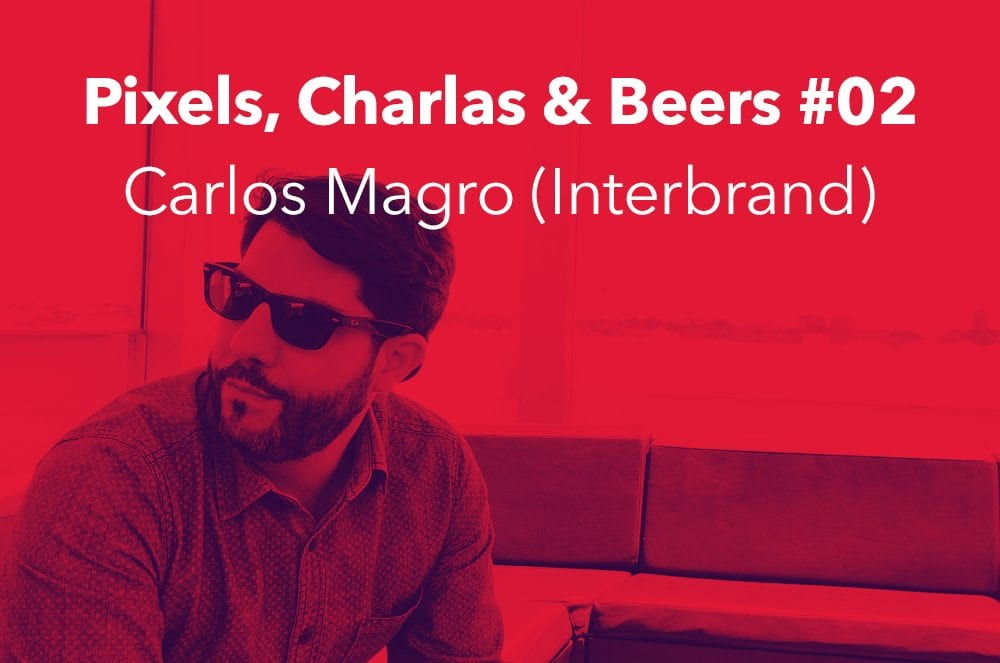 Pixels, Talks & Beers with Carlos Magro and Interbrand